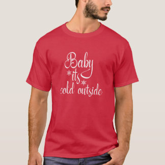 Baby Its Cold Outside Christmas Holiday Tshirt
