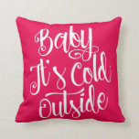 Baby It's Cold Outside Custom Color Throw Pillow