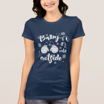 Baby its cold outside cute mittens winter holiday T-Shirt