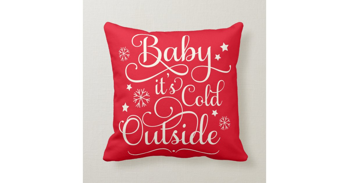 Baby It S Cold Outside Holiday Throw Pillow Zazzle
