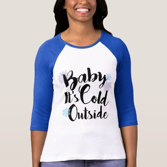 Baby It S Cold Outside T Shirt Zazzle