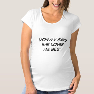BABY MATERNITY MOMMY SAYS SHE LOVES ME BEST Tees
