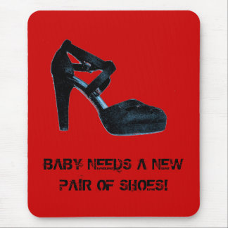 Baby Needs a New Pair of Shoes Mousepad