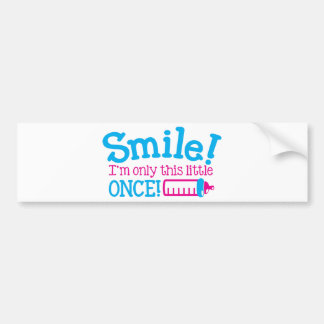 BABY newborn Smile I'm only this little ONCE! Bumper Sticker