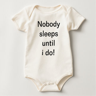 Baby Onsie-Nobody sleeps until I do! Baby Creeper