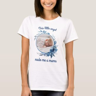 Baby Photo This Little Angel Made Me a Mama T-Shirt