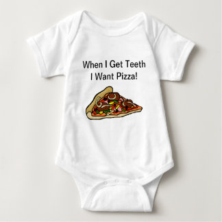 Baby Pizza Shirt  - When I Get Teeth I Want Pizza