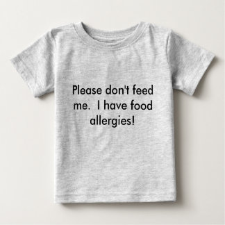 Baby please don't feed me t-shirt