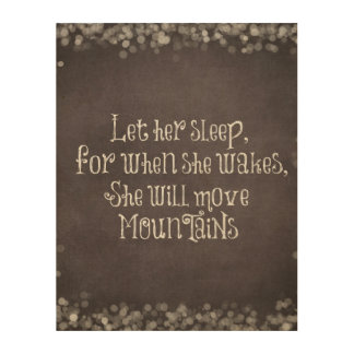 Baby Quote: Let Her Sleep, for When She Wakes Wood Wall Decor