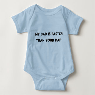 """Baby Race Shirt """"My dad is faster than your dad"""""""