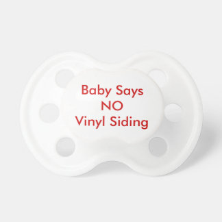 Baby says NO Vinyl Siding (insert name) Baby Pacifiers