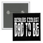 Baby Shower Gifts 4 Dads Worlds Coolest Dad to Be 2 Inch Square Button