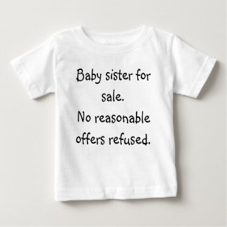 Baby sister for sale.No reasonable offers refused. T Shirt