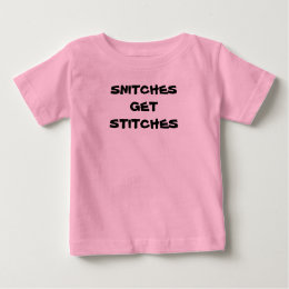 """Baby """"SNITCHES GET STITCHES"""" Baby T-Shirt"""