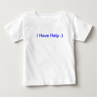 Baby T *   I Have Help :) Baby T-Shirt