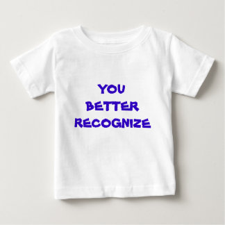 Baby, YOU BETTER RECOGNIZE Tee Shirt