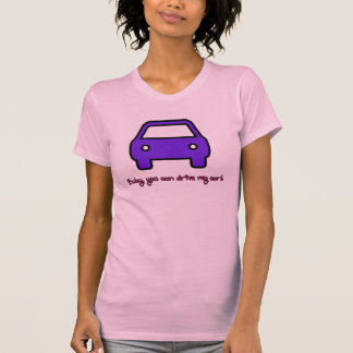 Baby, You can drive my car! Tee Shirt