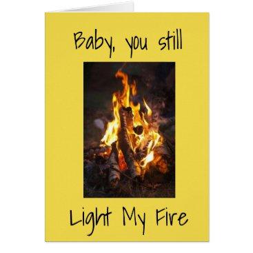 *BABY YOU STILL LIGHT MY FIRE/MY LIFE* LOVE CARD