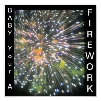 Baby Your a Firework   Print