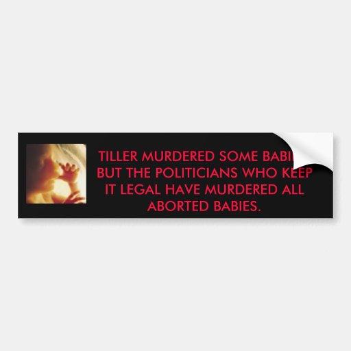 babyinwomb2, TILLER MURDERED SOME BABIES, BUT T... Bumper Stickers