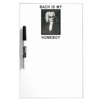 Bach is my Homeboy Dry-Erase Board