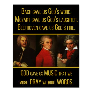 wordstolivebydesign Bach, Mozart, Beethoven & God Music Quote Poster