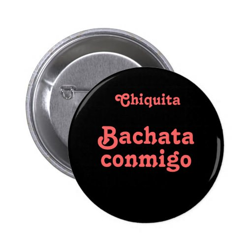 Bachata Conmigo Dance Bachata With Me Custom Name Pinback Buttons