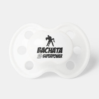 Bachata is my Superpower Pacifier