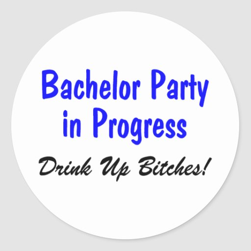 Bachelor Party In Progress Drink Up Bitches Classic Round Sticker