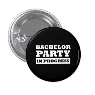 Bachelor Party In Progress Pinback Button