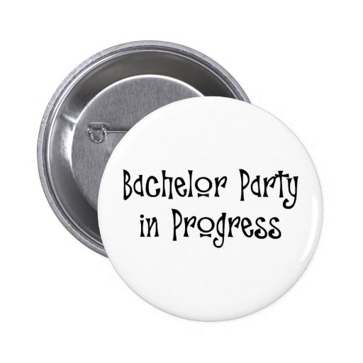 Bachelor Party In Progress Pinback Buttons