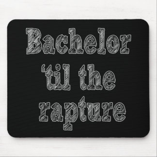 Bachelor 'til the Rapture Mouse Pad