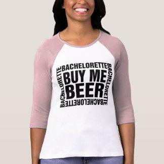 Bachelorette buy me beer T-Shirt