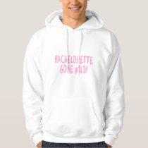Bachelorette Gone Wild Hoodie