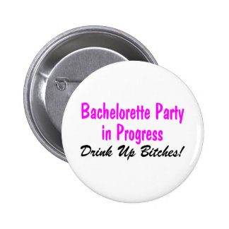 Bachelorette Party In Progress Drink Up Bitches Pinback Button