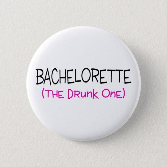 Bachelorette The Drunk One Pinback Button