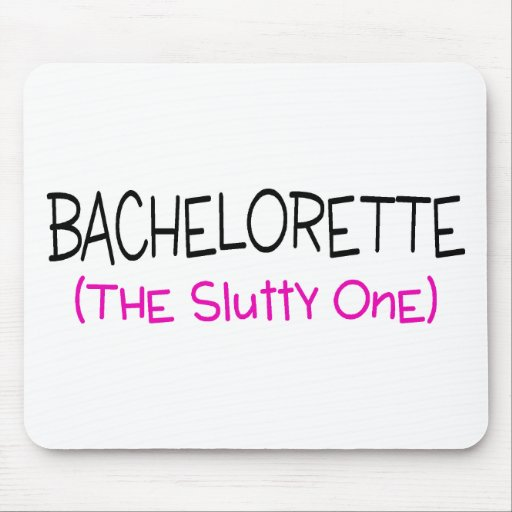 Bachelorette The Slutty One Mouse Pads