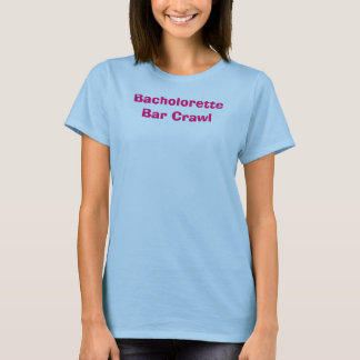 Bacholorette Bar Crawl T-Shirt