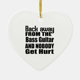 Back away from the Bass Guitar and nobody get hurt Ceramic Ornament