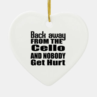 Back away from the Cello and nobody get hurt Ceramic Ornament