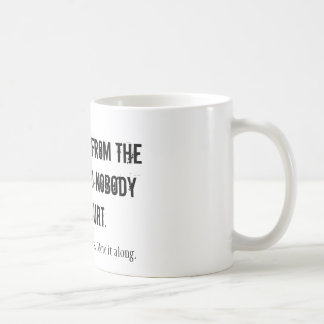 BACK AWAY FROM THE COFFEE AND NOBODY GETS HURT.... MUG