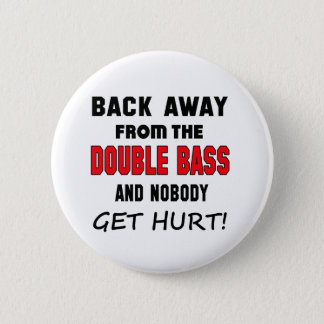 Back away from the Double Bass and nobody get hurt Button