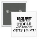 Back Away From The Fiddle Pinback Buttons