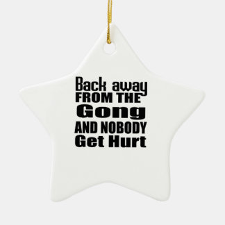 Back away from the Gong and nobody get hurt Ceramic Ornament