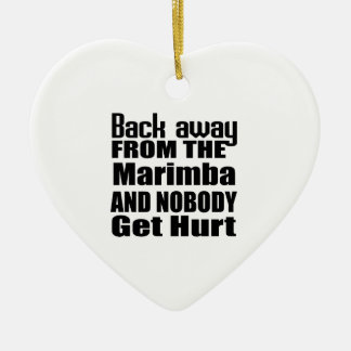 Back away from the Marimba and nobody get hurt Ceramic Ornament