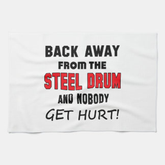 Back away from the Steel Drum and nobody get hurt! Kitchen Towels
