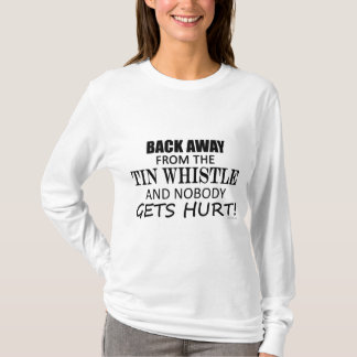 Back Away From The Tin Whistle T-Shirt