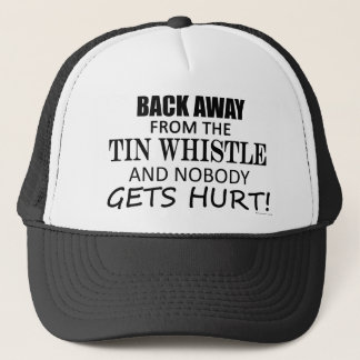 Back Away From The Tin Whistle Trucker Hat