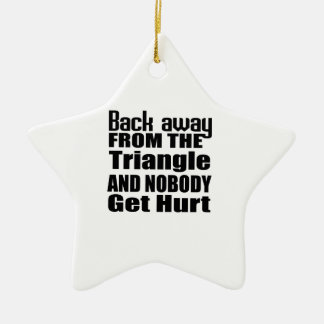 Back away from the Triangle and nobody get hurt Ceramic Ornament