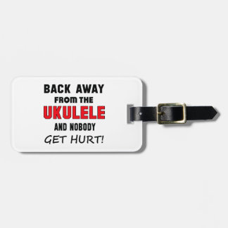 Back away from the Ukulele and nobody get hurt! Bag Tag